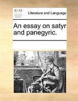 An Essay On Satyr And Panegyric.