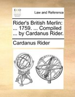 Rider's British Merlin: ... 1759. ... Compiled ... By Cardanus Rider.
