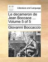 Le Decameron De Jean Boccace ...  Volume 5 Of 5