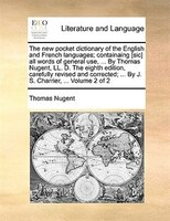 The New Pocket Dictionary Of The English And French Languages; Containaing [sic] All Words Of General Use, ... By Thomas Nugent, L