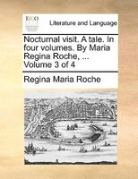Nocturnal Visit. A Tale. In Four Volumes. By Maria Regina Roche, ...  Volume 3 Of 4