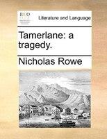 Tamerlane: A Tragedy.