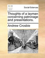 Thoughts Of A Layman Concerning Patronage And Presentations.