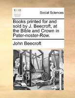 Books Printed For And Sold By J. Beecroft, At The Bible And Crown In Pater-noster-row.