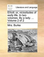 Elliott: Or, Vicissitudes Of Early Life. In Two Volumes. By A Lady. ...  Volume 2 Of 2
