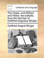The Chase, And William And Helen: Two Ballads, From The German Of Gottfried Augustus Bürger.