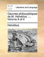 Oeuvres Philosophiques De M. Helvétius. ...  Volume 4 Of 4
