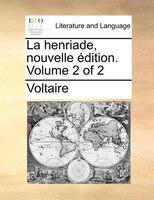 La Henriade, Nouvelle Édition.  Volume 2 Of 2