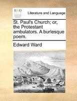 St. Paul's Church; Or, The Protestant Ambulators. A Burlesque Poem.