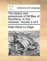 The History And Adventures Of Gil Blas Of Santillane. In Four Volumes.  Volume 2 Of 4