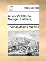 Antenor's Letter To George Chalmers, ...