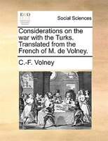 Considerations On The War With The Turks. Translated From The French Of M. De Volney.