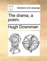 The Drama, A Poem.