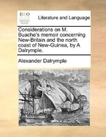 Considerations On M. Buache's Memoir Concerning New-britain And The North Coast Of New-guinea, By A Dalrymple.