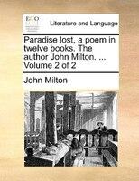Paradise Lost, A Poem In Twelve Books. The Author John Milton. ...  Volume 2 Of 2