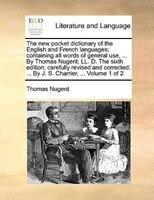 The New Pocket Dictionary Of The English And French Languages; Containing All Words Of General Use, ... By Thomas Nugent, Ll. D. T