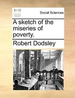 A Sketch Of The Miseries Of Poverty.
