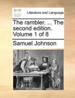 The Rambler. ... The Second Edition. Volume 1 Of 8