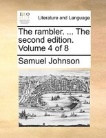 The Rambler. ... The Second Edition. Volume 4 Of 8