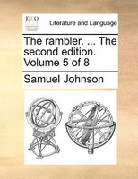 The Rambler. ... The Second Edition. Volume 5 Of 8