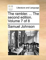 The Rambler. ... The Second Edition. Volume 7 Of 8