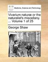 Vivarium Naturae Or The Naturalist's Miscellany. ...  Volume 1 Of 25