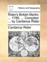 Rider's British Merlin: ... 1786. ... Compiled ... By Cardanus Rider.