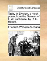 Tabby In Elysium, A Mock Poem, From The German Of F. W. Zachariae, By R. E. Raspe.