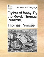 Flights Of Fancy. By The Revd. Thomas Penrose, ...