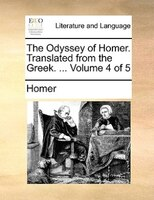 The Odyssey Of Homer. Translated From The Greek. ...  Volume 4 Of 5