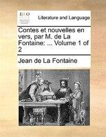 Contes Et Nouvelles En Vers, Par M. De La Fontaine: ...  Volume 1 Of 2