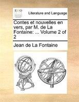 Contes Et Nouvelles En Vers, Par M. De La Fontaine: ...  Volume 2 Of 2