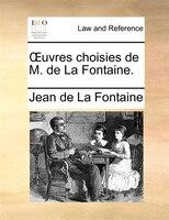Ouvres Choisies De M. De La Fontaine.