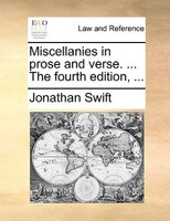 Miscellanies In Prose And Verse. ... The Fourth Edition, ...