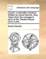 Cymon: A Dramatic Romance. Written By David Garrick, Esq. Taken From The Manager's Book At The Theatre Roy