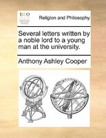 Several Letters Written By A Noble Lord To A Young Man At The University.
