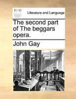 The Second Part Of The Beggars Opera.