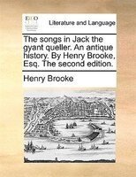 The Songs In Jack The Gyant Queller. An Antique History. By Henry Brooke, Esq. The Second Edition.