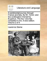 A Sentimental Journey Through France And Italy. By Mr. Yorick: And The Continuation Thereof By Eugenius. The Four Volumes Complete