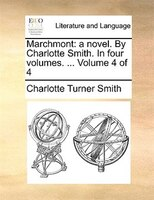 Marchmont: A Novel. By Charlotte Smith. In Four Volumes. ...  Volume 4 Of 4