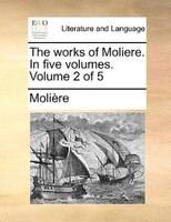 The Works Of Moliere. In Five Volumes.  Volume 2 Of 5