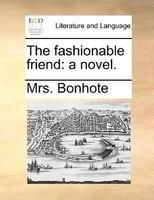 The Fashionable Friend: A Novel.