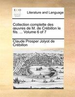 Collection Complette Des Ouvres De M. De Crébillon Le Fils. ...  Volume 6 Of 7