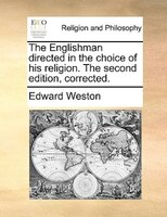 The Englishman Directed In The Choice Of His Religion. The Second Edition, Corrected.