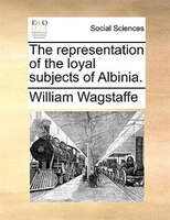 The Representation Of The Loyal Subjects Of Albinia.