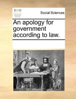 An Apology For Government According To Law.