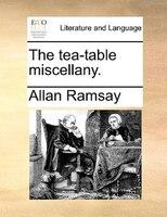 The Tea-table Miscellany.