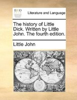 The History Of Little Dick. Written By Little John. The Fourth Edition.