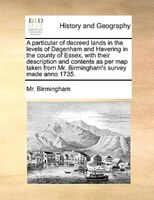 A Particular Of Decreed Lands In The Levels Of Dagenham And Havering In The County Of Essex, With Their Description And Contents A