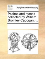 Psalms And Hymns Collected By William Bromley Cadogan, ...